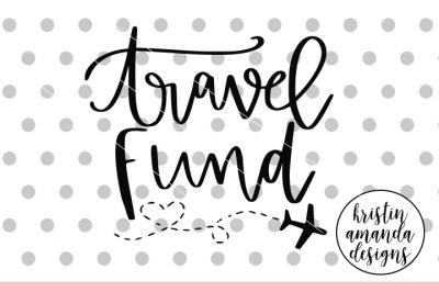 Travel Fund SVG DXF EPS PNG Cut File • Cricut • Silhouette