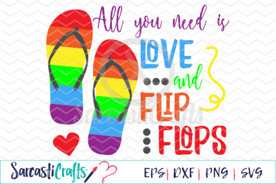 All You Need is Love and Flip Flops - SVG EPS DXF PNG