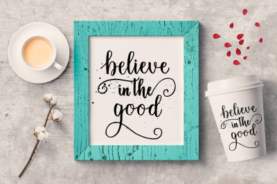 Believe in the good Hand drawn calligraphy poster