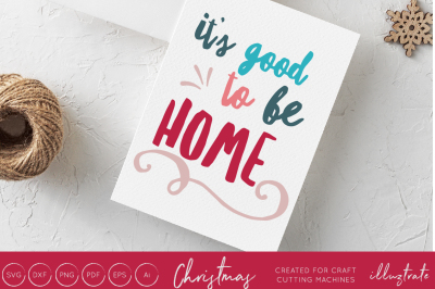 It's good to be home  - Christmas svg cut file