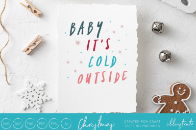 Baby it's cold outside  - Christmas svg cut file