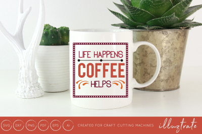 Life happens coffee helps - SVG / DXF / PNG Cut File