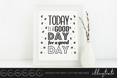 Today is a good day for a good day -  SVG / DXF / PNG Cut File