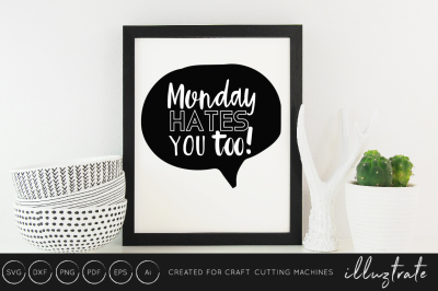 Monday hates you -  SVG / DXF / PNG Cut File