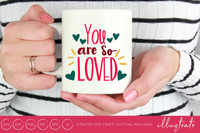 You are so loved -  SVG / DXF / PNG Cut File
