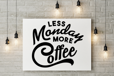 SVG Cut File: Less MONDAY More COFFEE