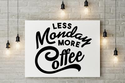 SVG Cut File: Less MONDAY More COFFEE