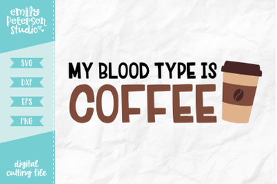My Blood Type Is Coffee SVG DXF