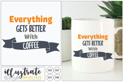 Everything gets better with coffee svg cut file