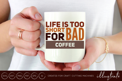 Life is too short for bad coffee svg cut file