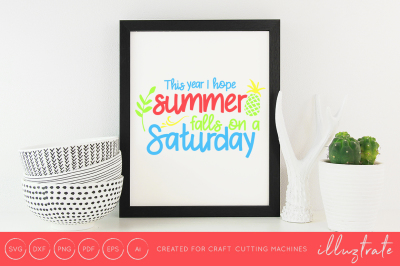 This year I hope summer falls on a Saturday svg cut file
