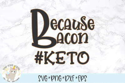 Because Bacon #KETO SVG Cut File