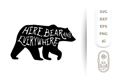 SVG Cut File: Here, Bear and Everywhere