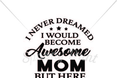 I would become awesome mom