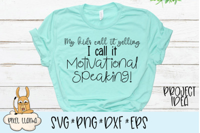 My Kids Call It Yelling I Call It Motivational Speaking SVG Cut File