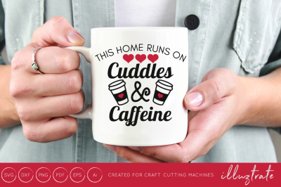 This home runs on cuddles and caffeine - Coffee Lovers SVG - Coffee