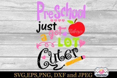SVG, Dxf, Eps & Png Preschool just got A Lot Cuter