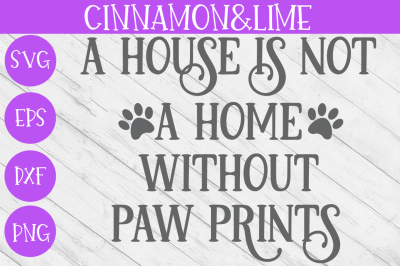 A House Is Not a Home Without Paw Prints Wood Sign SVG