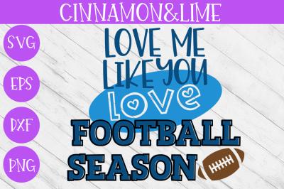 Love Me Like You Love Football Season SVG