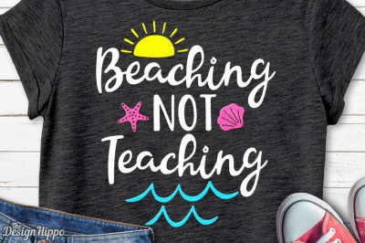 Beaching Not Teaching svg, Vacation, Summer, Beach, SVG, PNG, Cut File