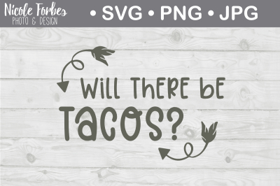 Will There Be Tacos SVG Cut File