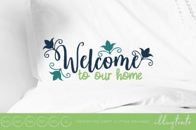 Welcome to our home - Home SVG Cut File