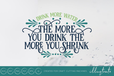 The More You Drink The More You Shrink - Motivational Quote - SVG Cut