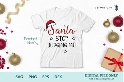 Santa stop judging me SVG PNG EPS DFX