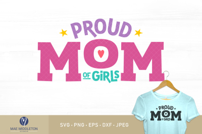 Proud Mom / Mum of Girls - printables, cut files