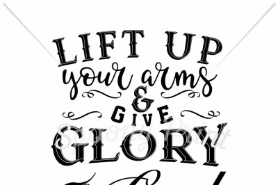 Lift up your arms & give glory to God