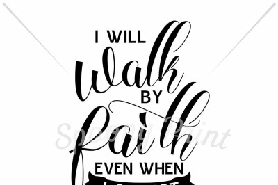 I will walk by faith
