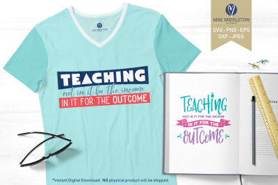 Teaching-not in it for the Income, in it for the Outcome svg/printable