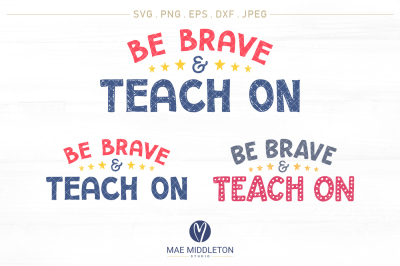 Be Brave & Teach On - printables, svg designs