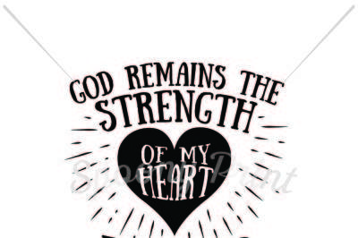 God remains the strength of my heart
