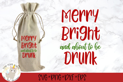 Merry Bright And About To Be Drunk SVG Cut File