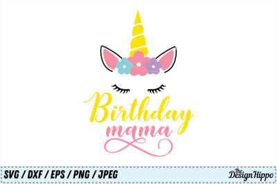 Birthday Mama SVG, Birthday SVG, Unicorn SVG, Mom SVG, PNG, DXF, JPEG