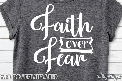 Faith Over Fear SVG, Faith SVG, Christian SVG, Bible, Quote SVG, PNG