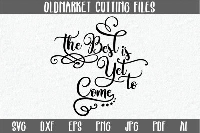 The Best is Yet to Come SVG Cut File - PNG - DXF - Jpeg