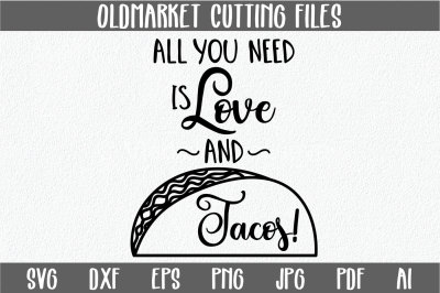 All you need is Love and Tacos SVG Cut File - PNG - DXF