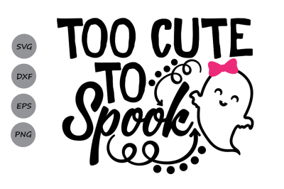Too cute to spook svg, Halloween svg, Ghost svg, Spooky svg, girls svg