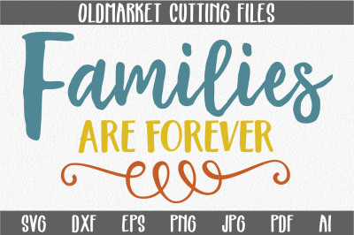Families are Forever SVG Cut File - PNG - EPS - Jpeg - DXF