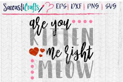 Are You Kitten Me Right Meow - SVG EPS PNG DXF