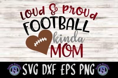 Loud & Proud Football Kinda Mom | SVG DXF EPS PNG Digital Cut File
