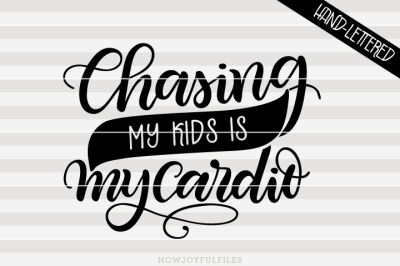 Chasing my kids is my cardio - Mom hustle - hand drawn lettered file