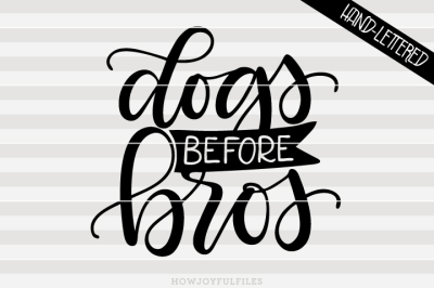 Dogs before bros - SVG - DXF - PDF file - hand drawn lettered cut file