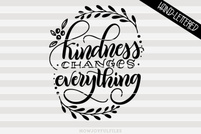 Kindness changes everything - hand drawn lettered cut file