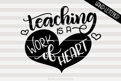 Teaching is a work of heart - hand drawn lettered cut file