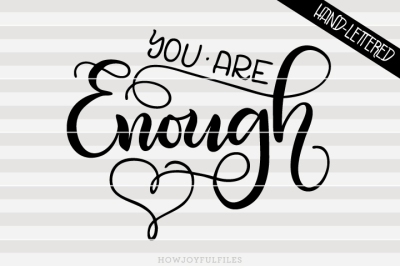 You are enough - SVG - DXF - PDF files - hand drawn lettered cut file