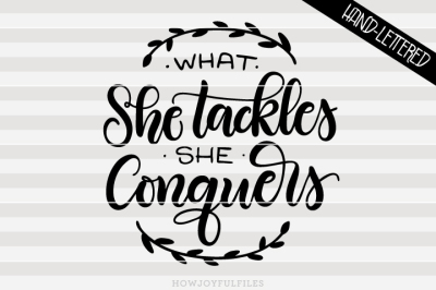 What she tackles she conquers - Motivational - hand drawn lettered
