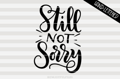 Still not sorry - SVG - PDF - DXF - hand drawn lettered cut file